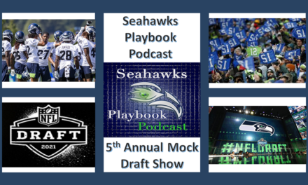 Seahawks Playbook Podcast Episode 224: 5th Annual Mock Draft Show
